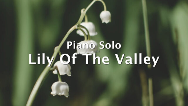 Lily Of The Valley【ピアノ・プロジェクトNo.11】